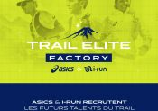 TRAIL ELITE FACTORY by ASICS & i-Run : tente ta chance pour intégrer le team élite Asics Trail !